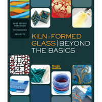 KILN FORMED GLASS - BEYOND THE BASICS